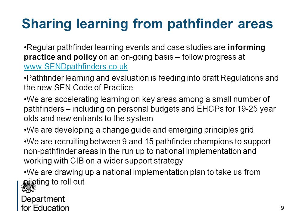 9 Sharing learning from pathfinder areas Regular pathfinder learning events and case studies are informing practice and policy on an on-going basis –