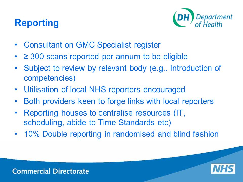Reporting Consultant on GMC Specialist register ≥ 300 scans reported per annum to be eligible Subject to review by relevant body (e.g..