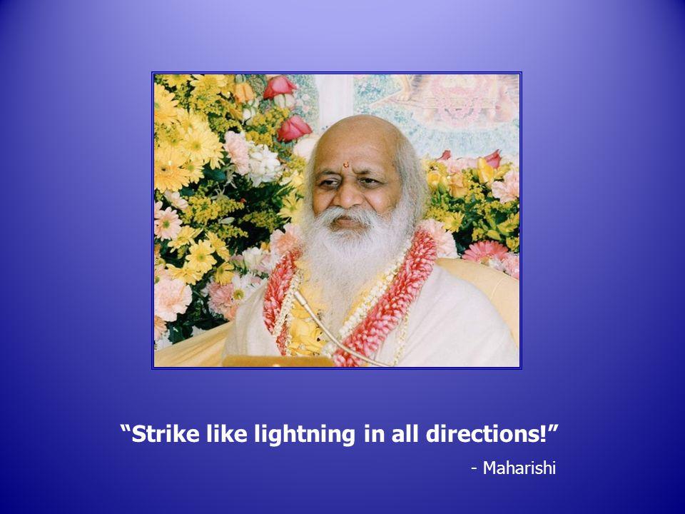 Strike like lightning in all directions! - Maharishi