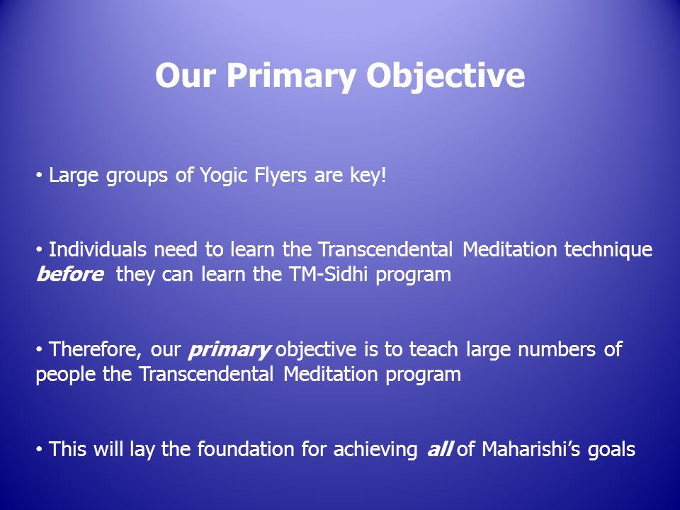 Large groups of Yogic Flyers are key.