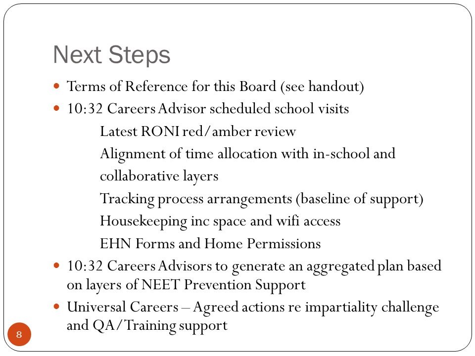 Next Steps Terms of Reference for this Board (see handout) 10:32 Careers Advisor scheduled school visits Latest RONI red/amber review Alignment of tim
