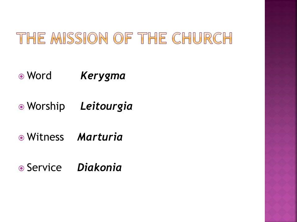  Word Kerygma  Worship Leitourgia  Witness Marturia  Service Diakonia