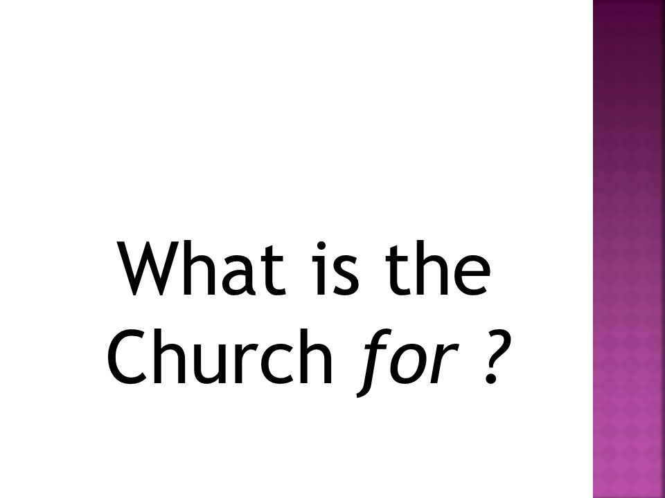 What is the Church for