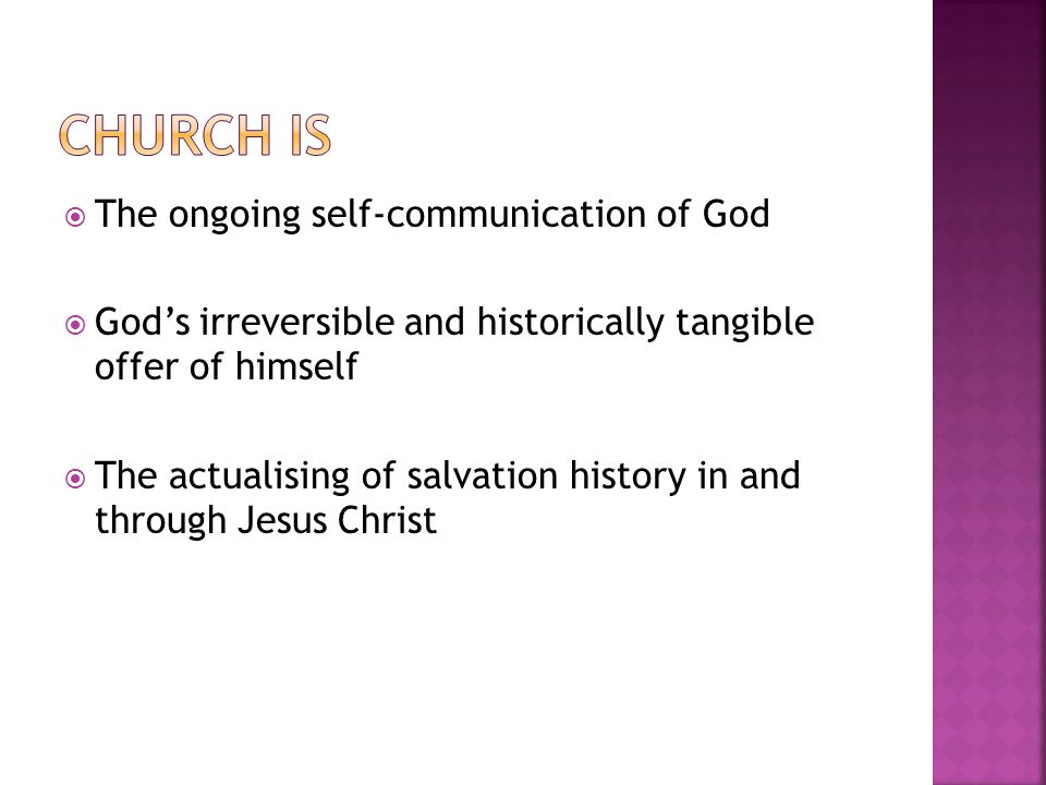  The ongoing self-communication of God  God's irreversible and historically tangible offer of himself  The actualising of salvation history in and through Jesus Christ