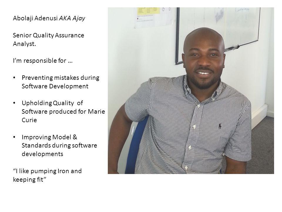 Abolaji Adenusi AKA Ajay Senior Quality Assurance Analyst.