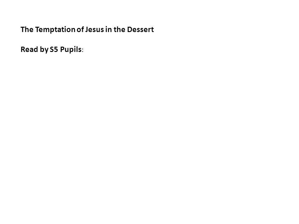The Temptation of Jesus in the Dessert Read by S5 Pupils :