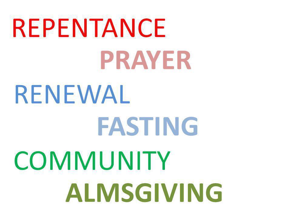 REPENTANCE PRAYER RENEWAL FASTING COMMUNITY ALMSGIVING
