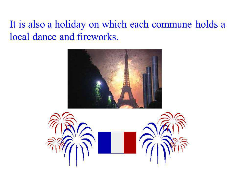 It is also a holiday on which each commune holds a local dance and fireworks.