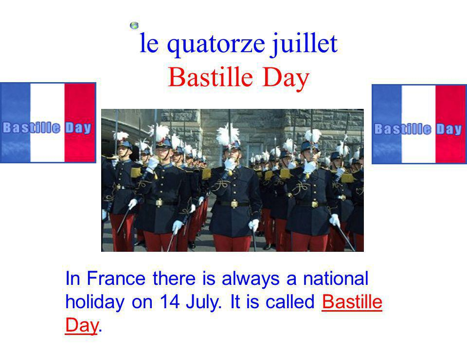 le quatorze juillet Bastille Day In France there is always a national holiday on 14 July.