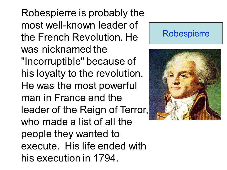 Robespierre is probably the most well-known leader of the French Revolution.