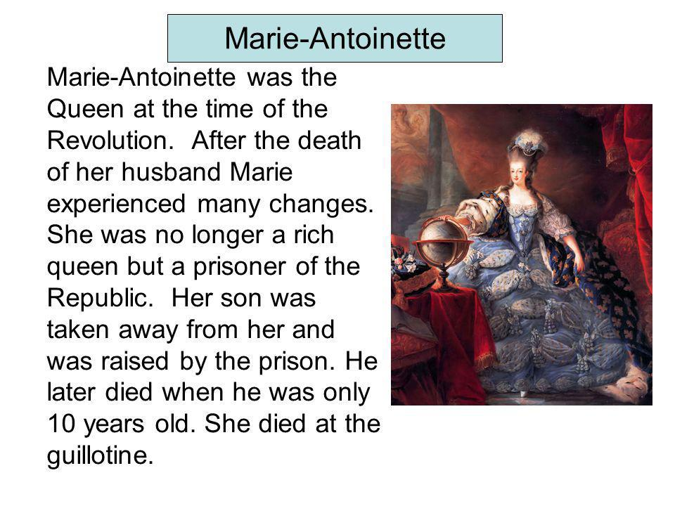 Marie-Antoinette Marie-Antoinette was the Queen at the time of the Revolution.