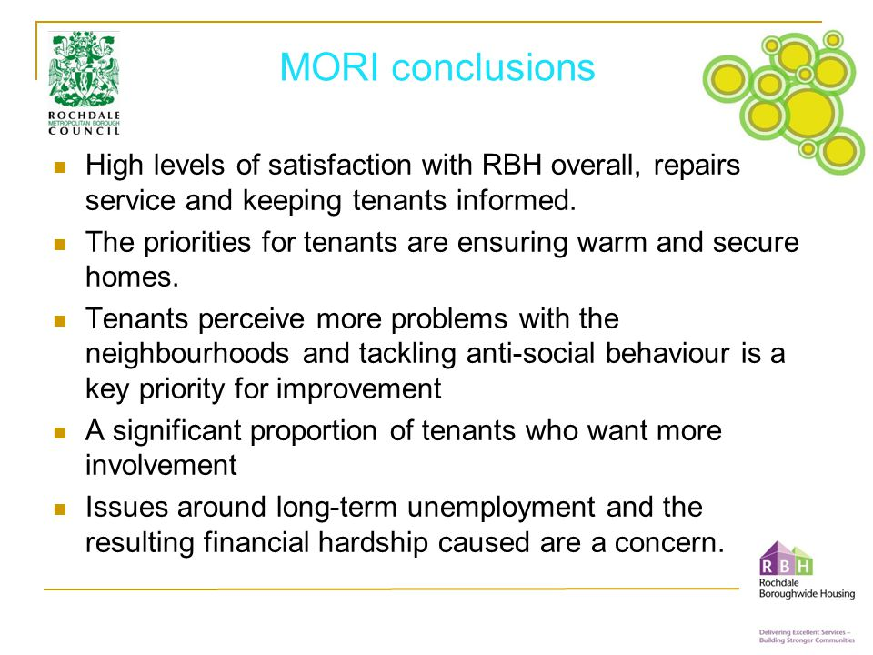 MORI conclusions High levels of satisfaction with RBH overall, repairs service and keeping tenants informed.