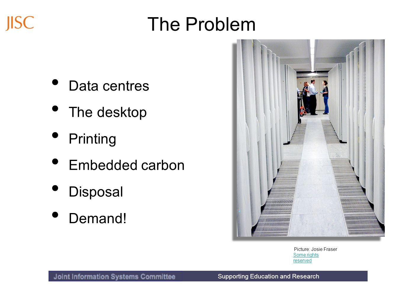 Supporting Education and Research The Problem Data centres The desktop Printing Embedded carbon Disposal Demand.
