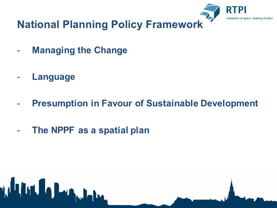 National Planning Policy Framework -Managing the Change -Language -Presumption in Favour of Sustainable Development -The NPPF as a spatial plan