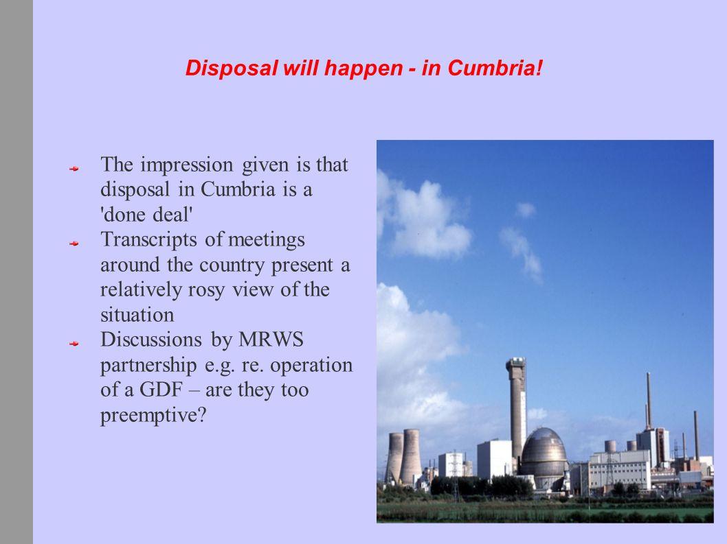 Disposal will happen - in Cumbria.