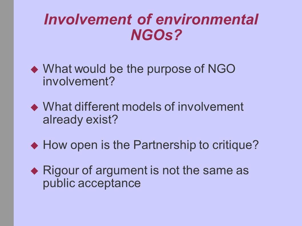 Involvement of environmental NGOs.  What would be the purpose of NGO involvement.