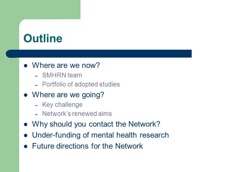 Outline Where are we now. – SMHRN team – Portfolio of adopted studies Where are we going.