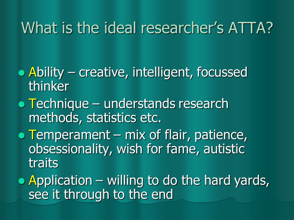 What is the ideal researcher's ATTA.