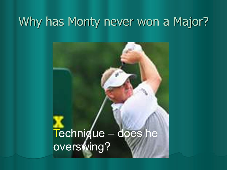 Why has Monty never won a Major Technique – does he overswing