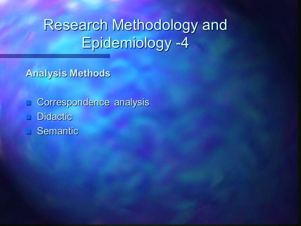 Research Methodology and Epidemiology -4 Analysis Methods n Correspondence analysis n Didactic n Semantic