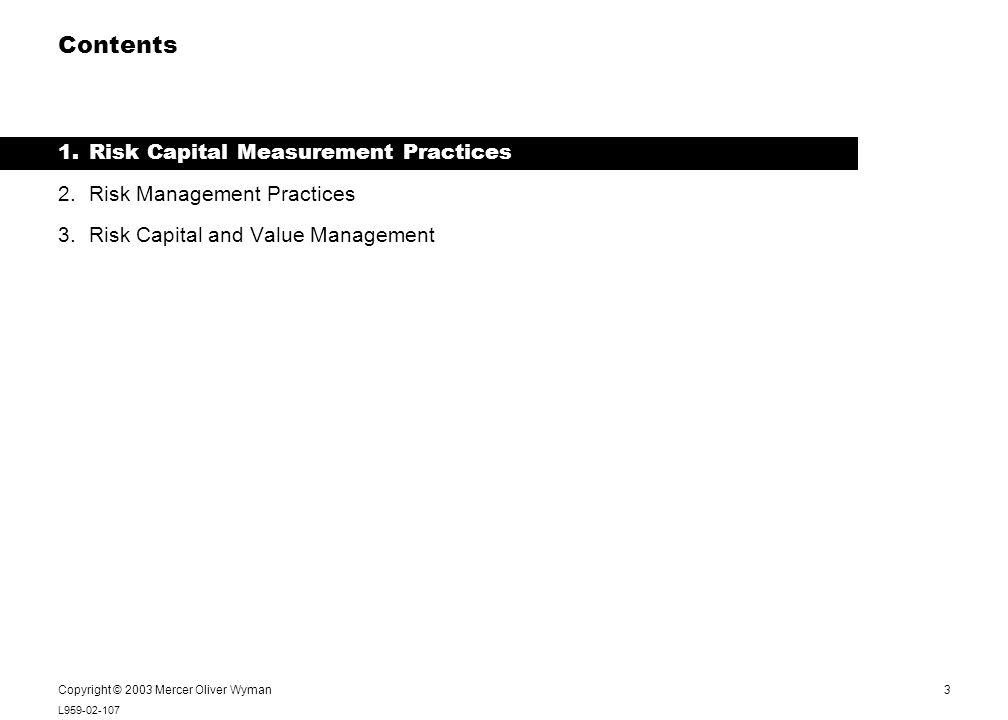 3 L959-02-107 Notes: Copyright © 2003 Mercer Oliver Wyman Contents 1.Risk Capital Measurement Practices 2.Risk Management Practices 3.Risk Capital and