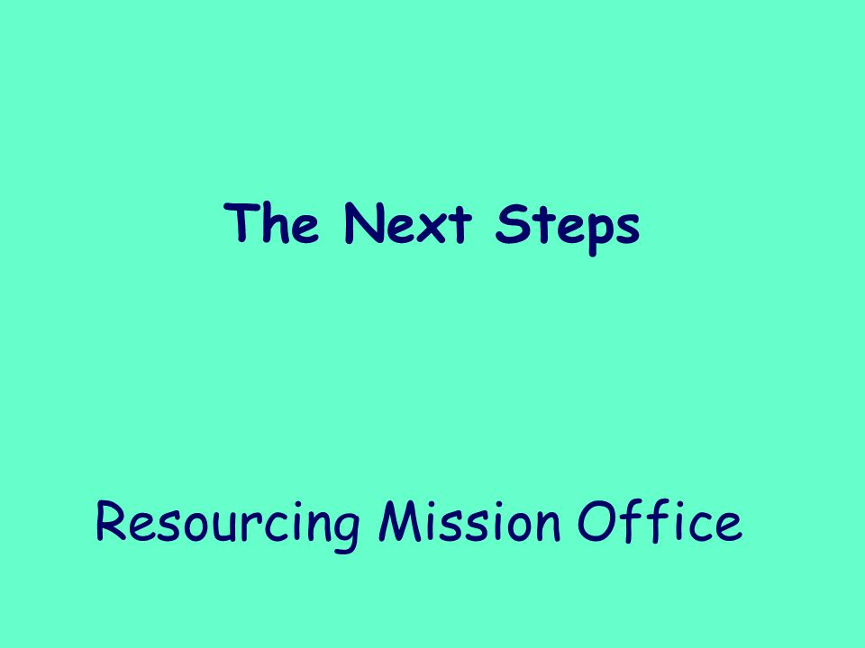 Resourcing Mission Office The Next Steps