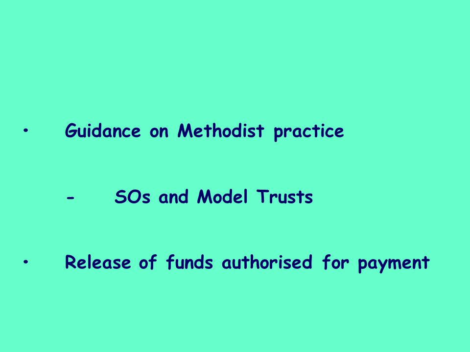 Guidance on Methodist practice -SOs and Model Trusts Release of funds authorised for payment