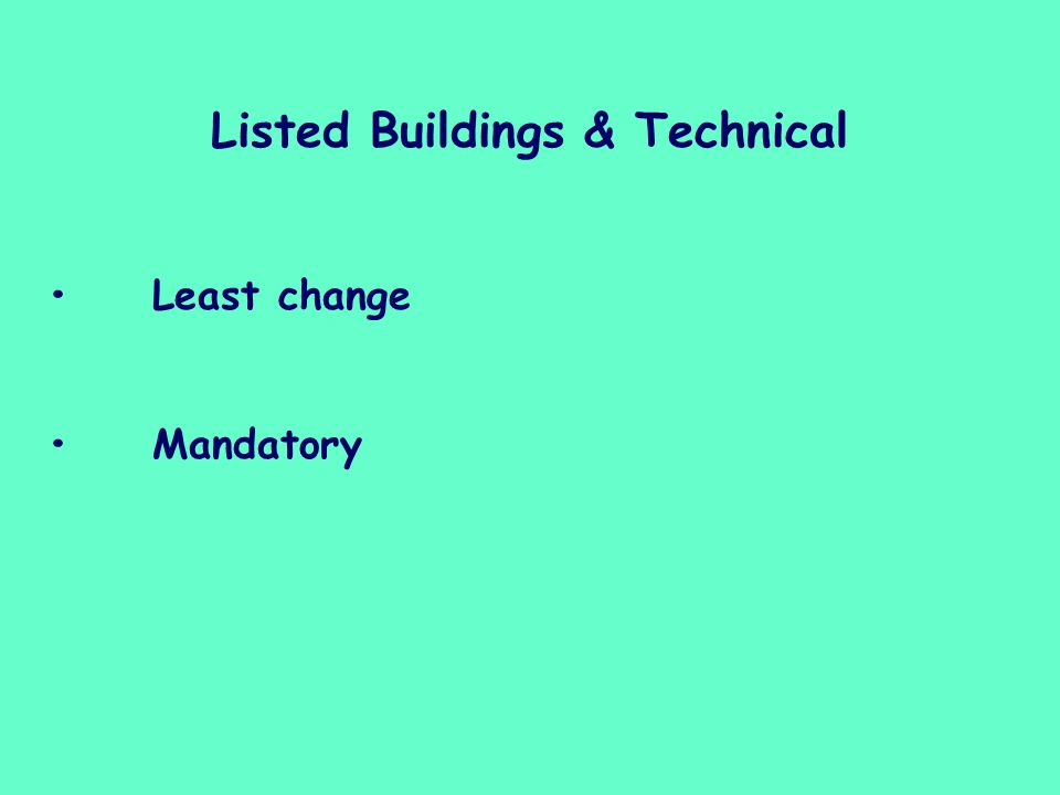 Listed Buildings & Technical Least change Mandatory