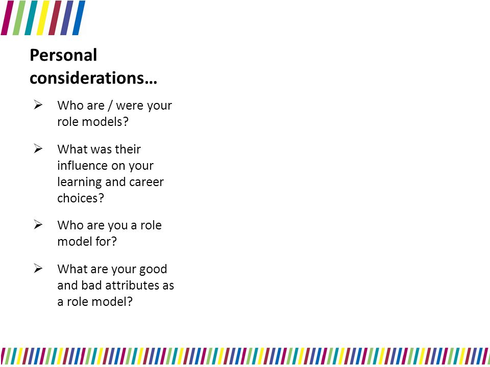 Personal considerations…  Who are / were your role models.