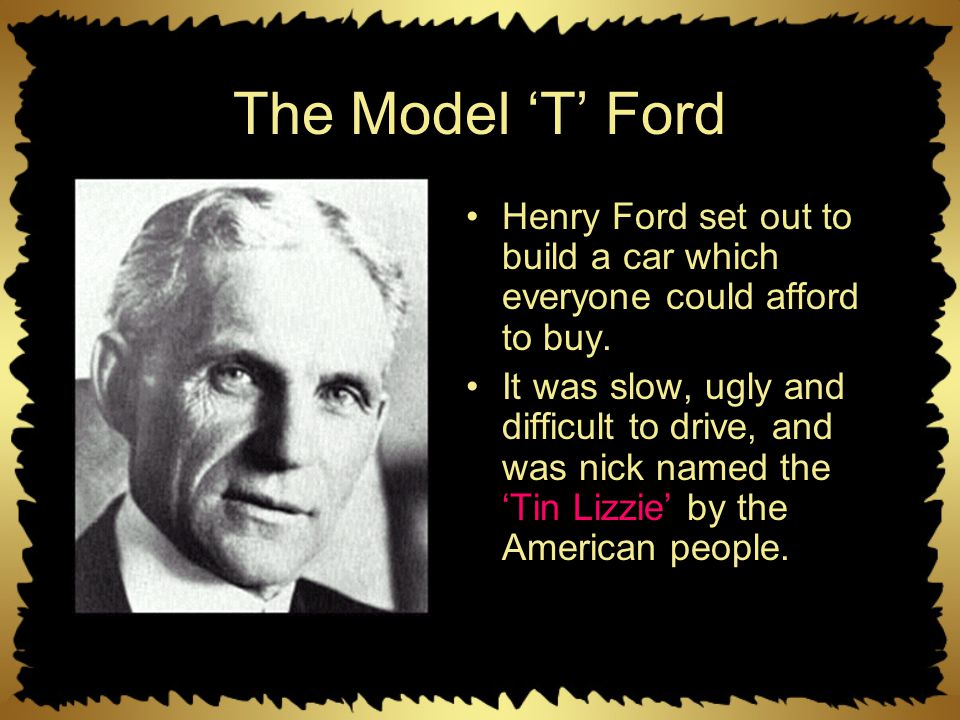 Henry T Ford and Mass Production Today we will: Learn about Henry T Ford Find out about the first cars Find out about mass production of cars