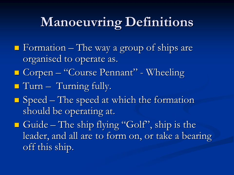 Manoeuvring Definitions Formation – The way a group of ships are organised to operate as. Formation – The way a group of ships are organised to operat