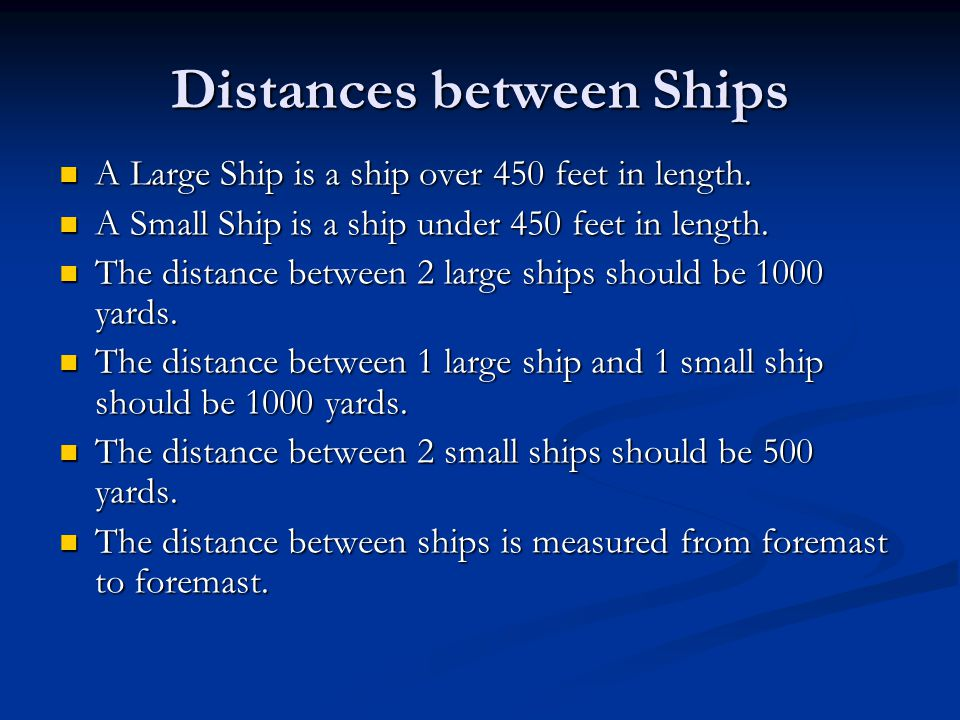 Distances between Ships A Large Ship is a ship over 450 feet in length. A Large Ship is a ship over 450 feet in length. A Small Ship is a ship under 4