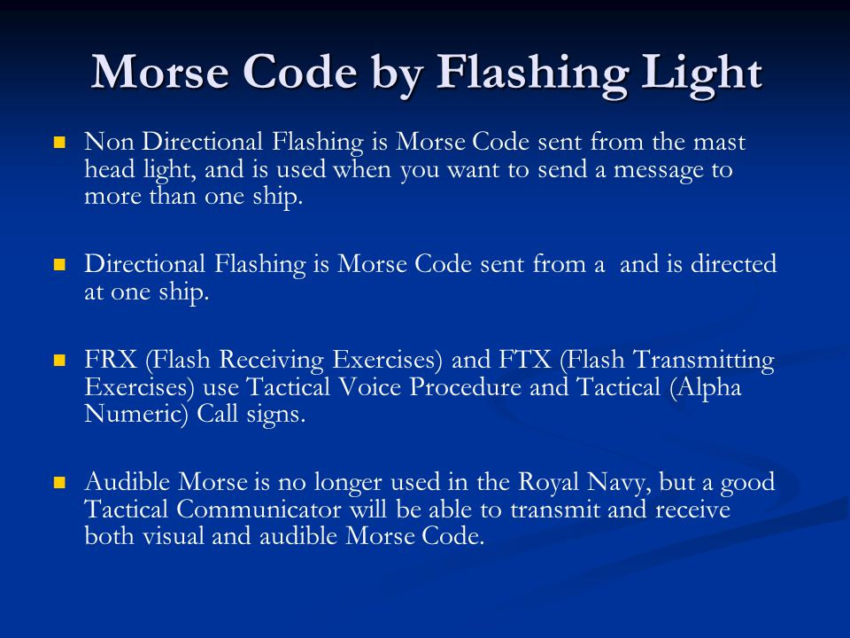 Morse Code by Flashing Light Non Directional Flashing is Morse Code sent from the mast head light, and is used when you want to send a message to more