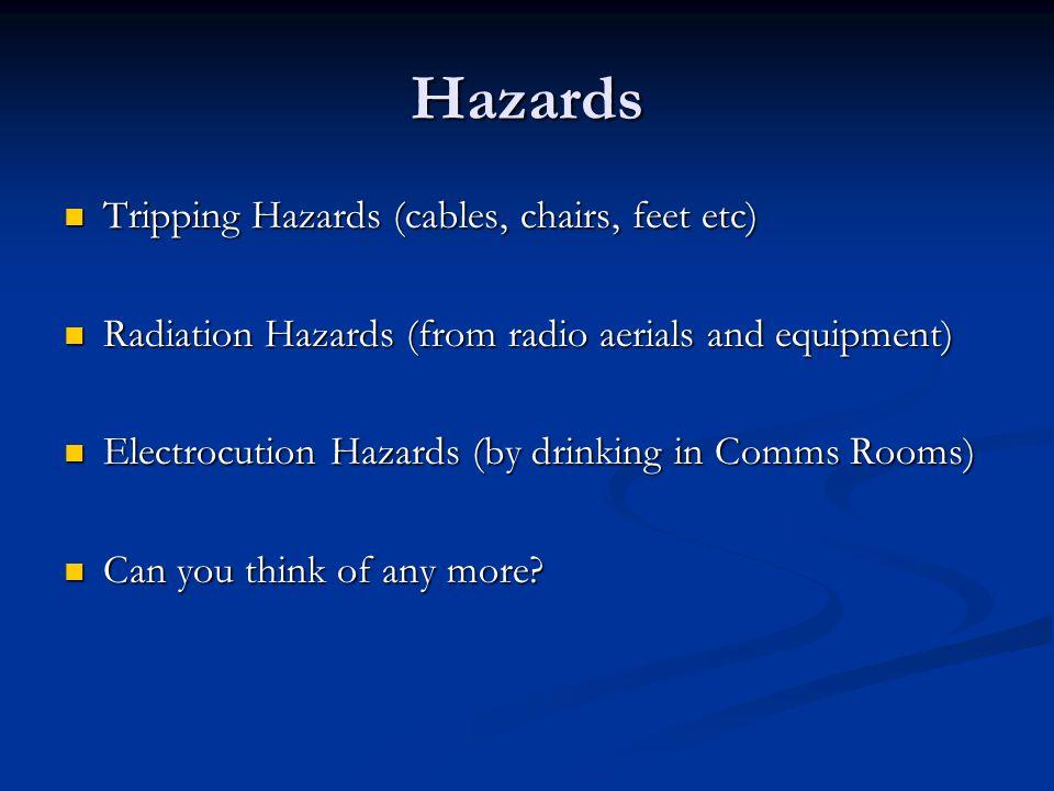 Hazards Tripping Hazards (cables, chairs, feet etc) Tripping Hazards (cables, chairs, feet etc) Radiation Hazards (from radio aerials and equipment) R