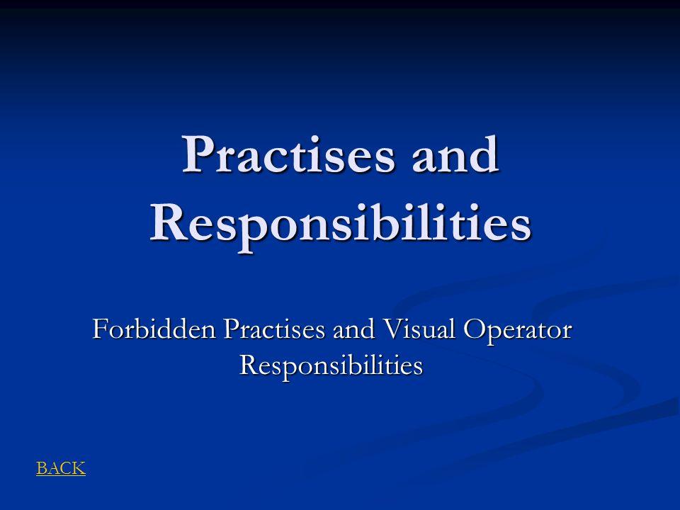 Practises and Responsibilities Forbidden Practises and Visual Operator Responsibilities BACK