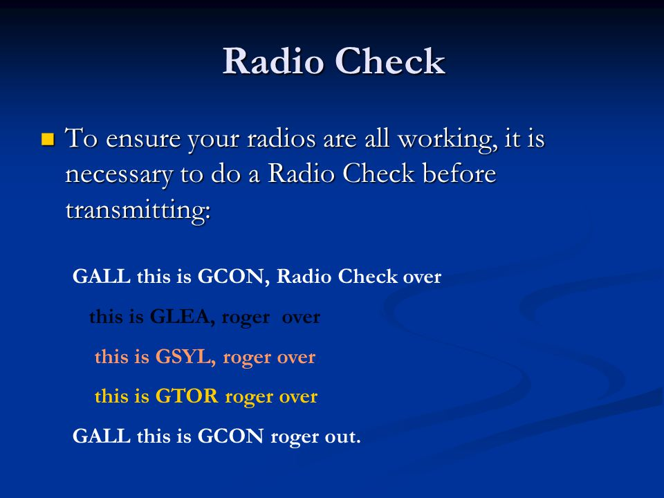 Radio Check To ensure your radios are all working, it is necessary to do a Radio Check before transmitting: To ensure your radios are all working, it
