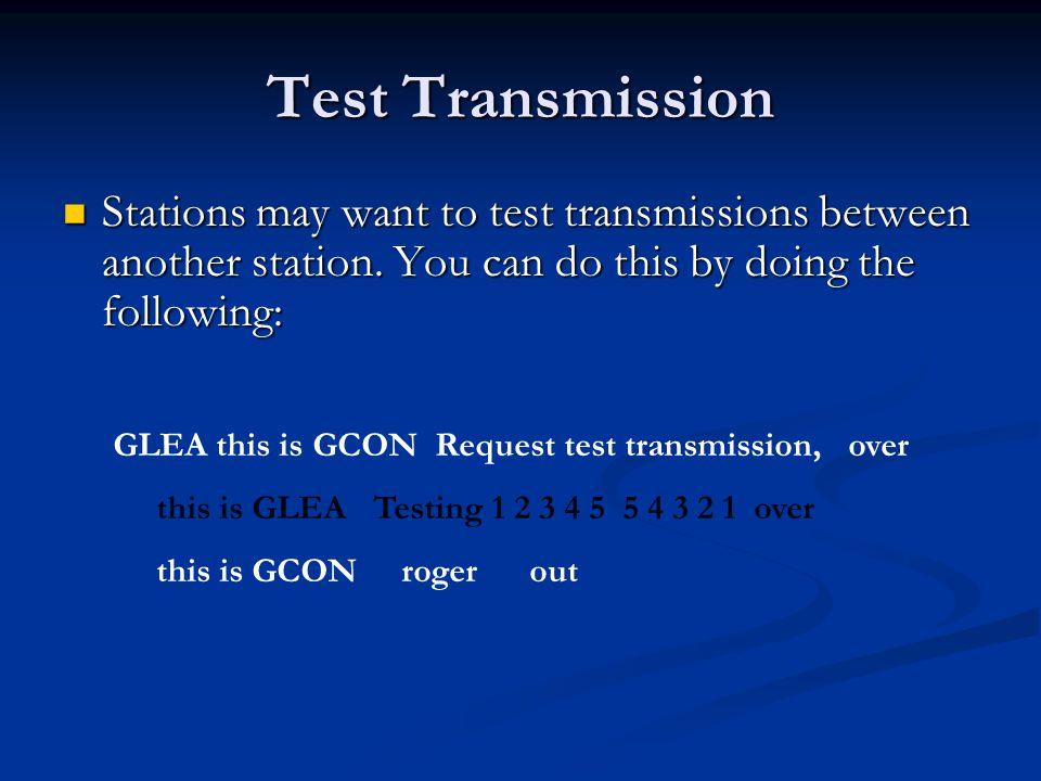 Test Transmission Stations may want to test transmissions between another station. You can do this by doing the following: Stations may want to test t