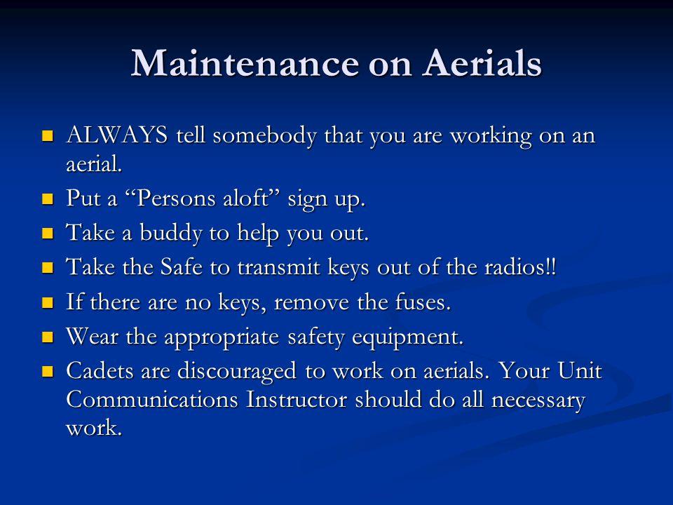 "Maintenance on Aerials ALWAYS tell somebody that you are working on an aerial. ALWAYS tell somebody that you are working on an aerial. Put a ""Persons"