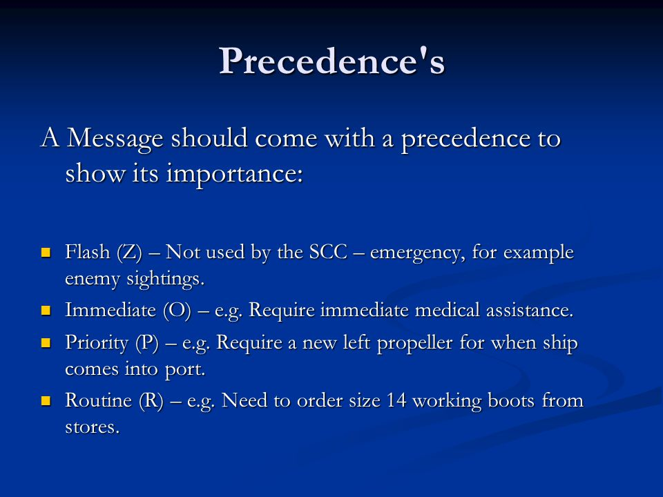 Precedence's A Message should come with a precedence to show its importance: Flash (Z) – Not used by the SCC – emergency, for example enemy sightings.