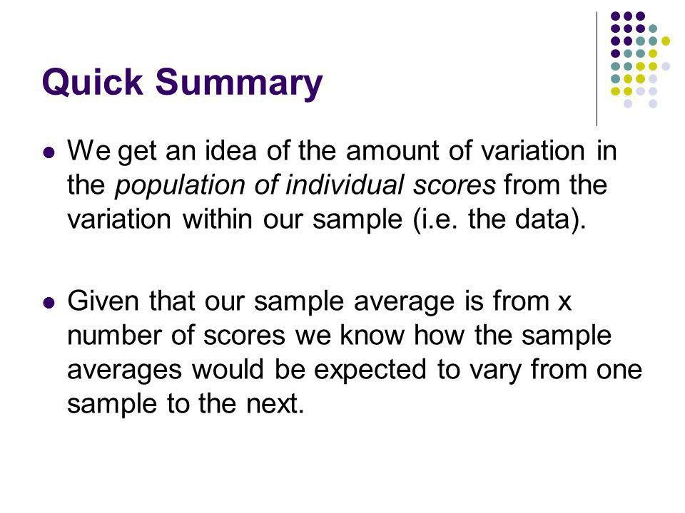 Quick Summary We get an idea of the amount of variation in the population of individual scores from the variation within our sample (i.e.