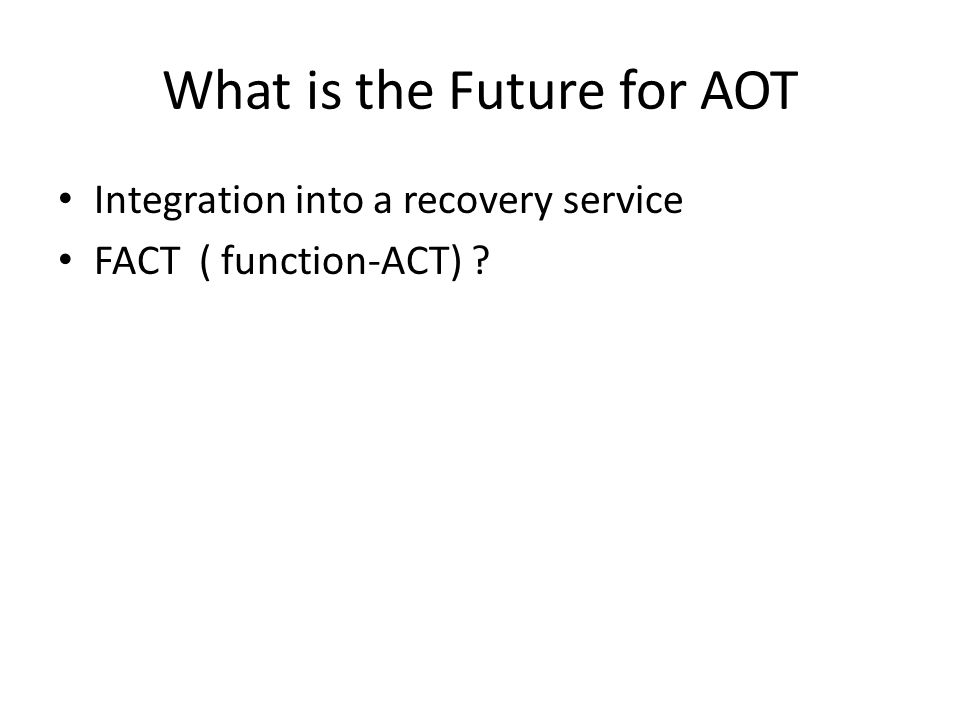 What is the Future for AOT Integration into a recovery service FACT ( function-ACT)