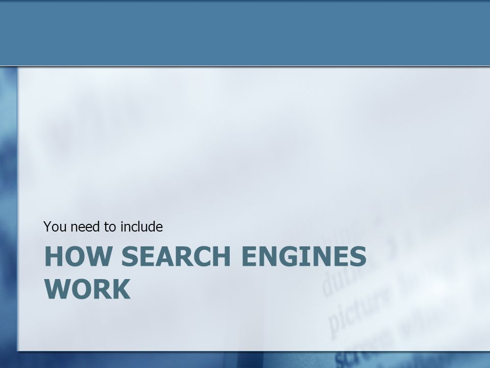 HOW SEARCH ENGINES WORK You need to include