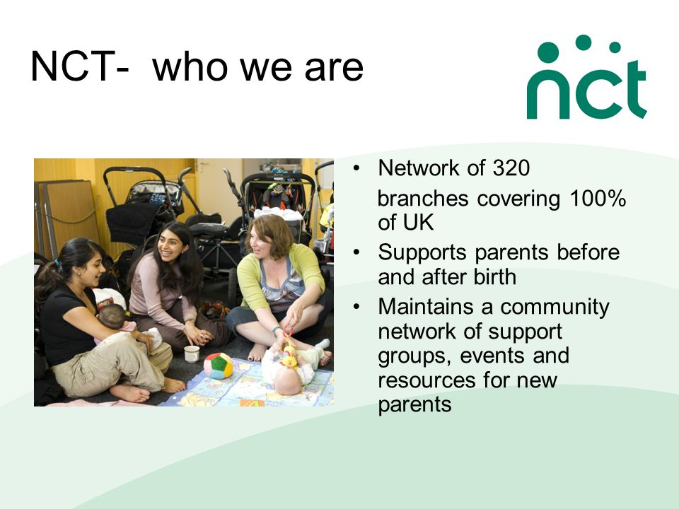 What we do in direct support services Antenatal and postnatal courses for over 70,000 parents Breastfeeding counsellor support to over 65,000 parent We link up 1,000 - plus parents with special experiences through our register which puts parents in difficult situations in touch with each other We answer over 85,000 queries to our helplines each year