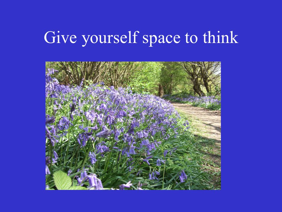 Give yourself space to think