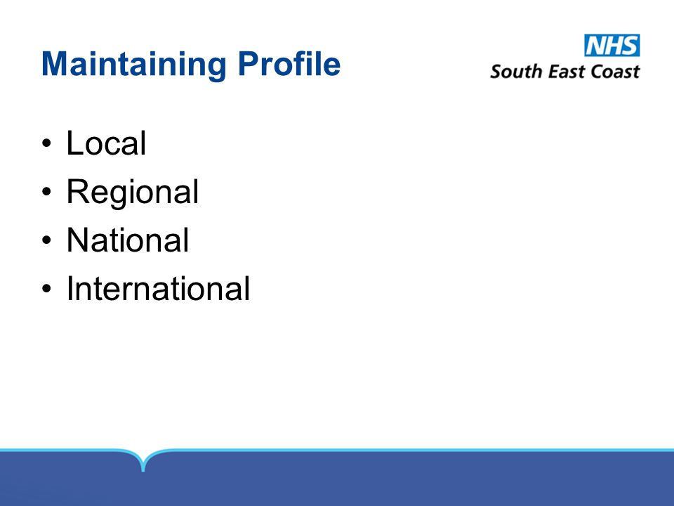 Maintaining Profile Local Regional National International
