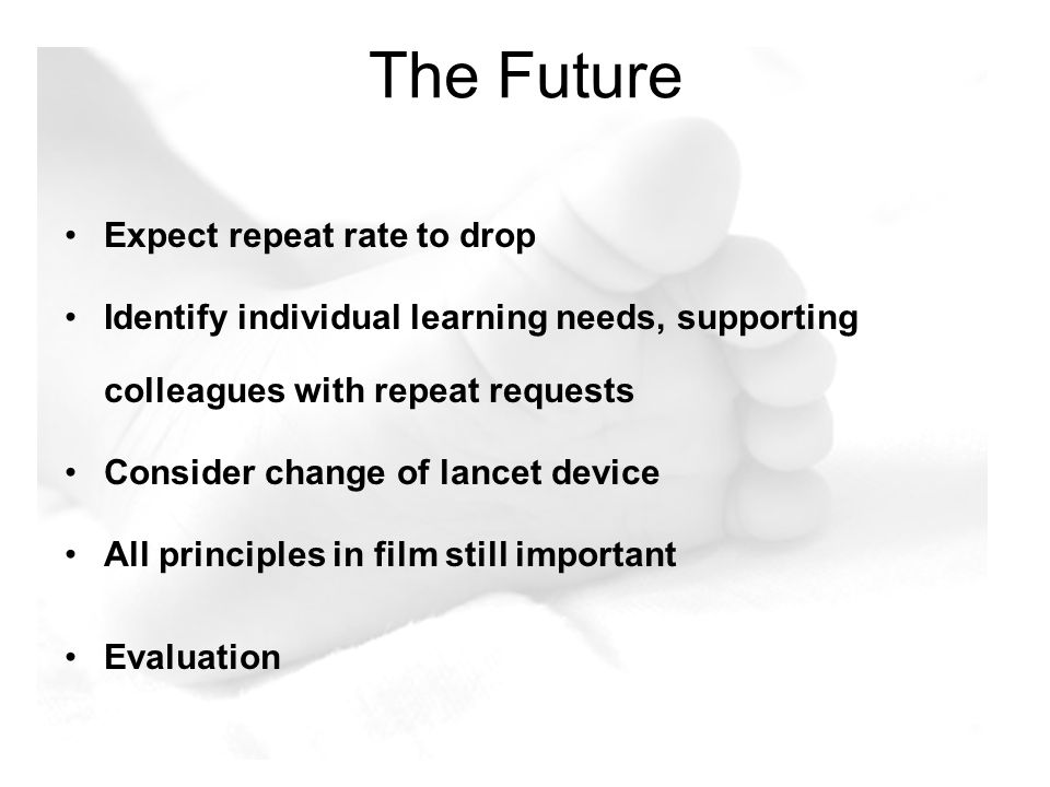 The Future Expect repeat rate to drop Identify individual learning needs, supporting colleagues with repeat requests Consider change of lancet device
