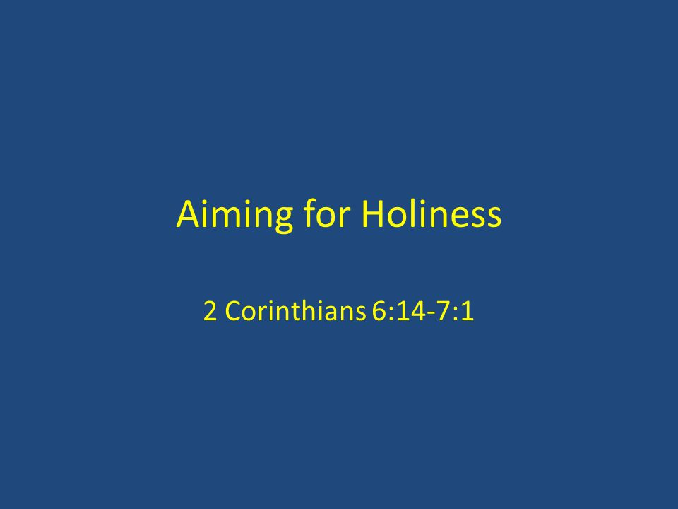 Aiming for Holiness 2 Corinthians 6:14-7:1