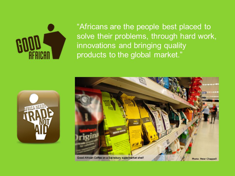 Africans are the people best placed to solve their problems, through hard work, innovations and bringing quality products to the global market.