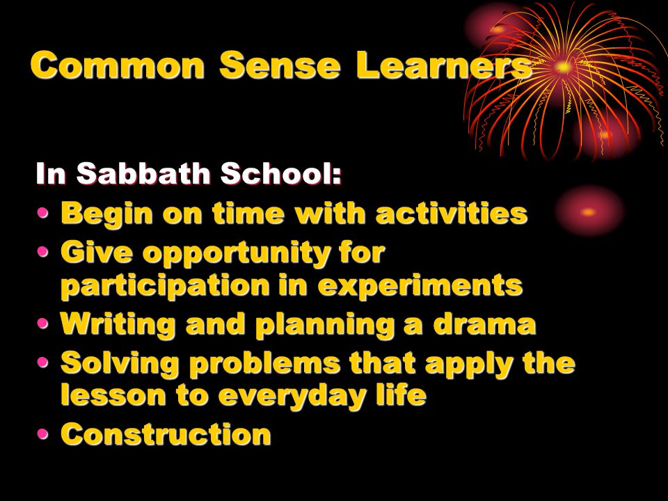 Common Sense Learners In Sabbath School: Begin on time with activitiesBegin on time with activities Give opportunity for participation in experimentsG