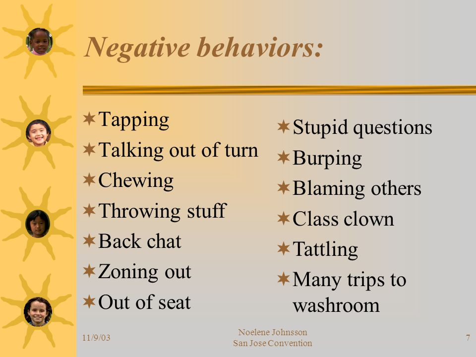 11/9/03 Noelene Johnsson San Jose Convention 18 Bump 3  Gives student a choice (option) –Stop teaching, approach student –Offer an appropriate choice –Wait for an answer (verbal or non-verbal) –Thank them  Move to bump 4 if it doesn't work.